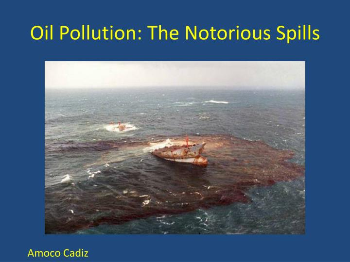 Oil Pollution: The Notorious Spills