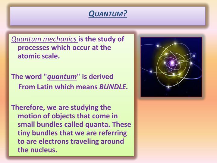 Quantum?