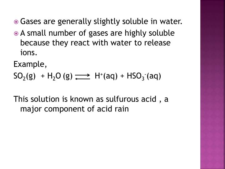 Gases are generally slightly soluble in water.