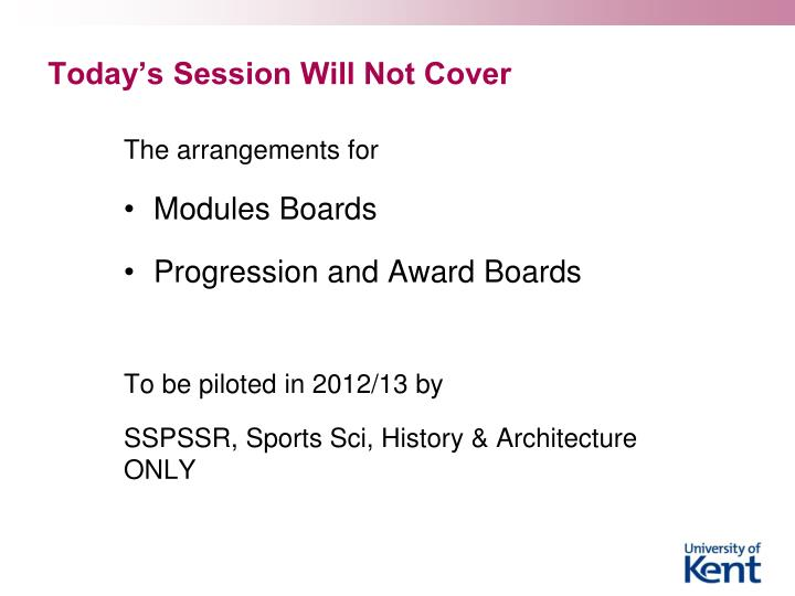Today s session will not cover