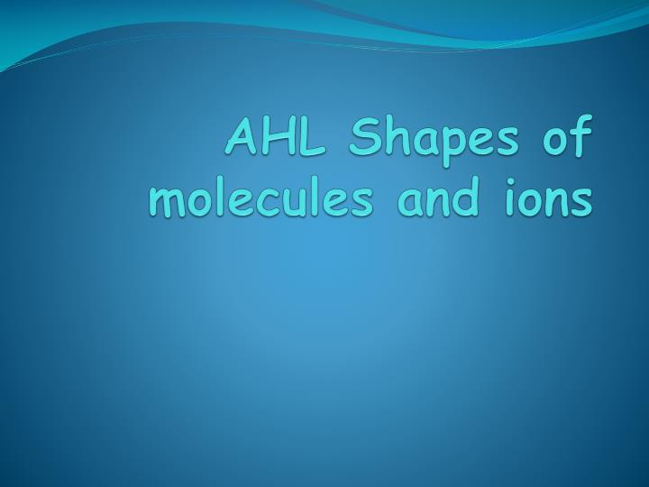 AHL Shapes of molecules and ions