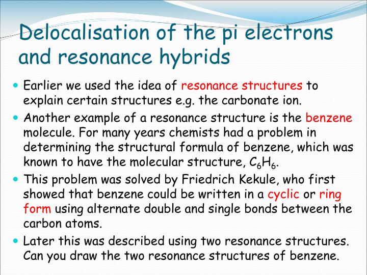 Delocalisation of the pi electrons and resonance hybrids