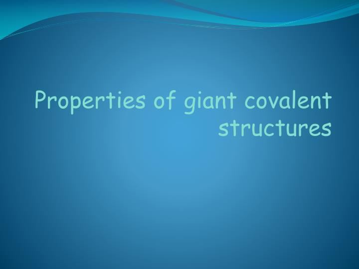 Properties of giant covalent structures