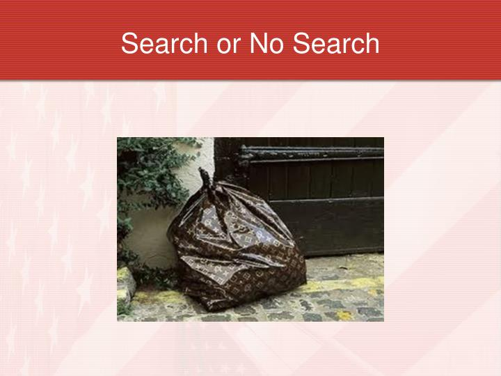 Search or No Search