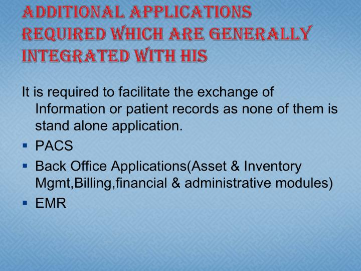 Additional applications required which are generally integrated with HIS