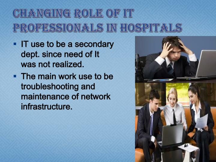 Changing role of it professionals in hospitals