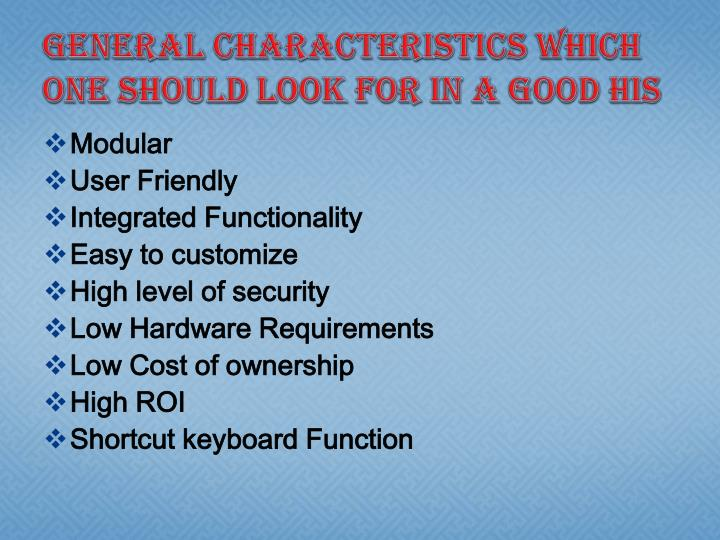 General Characteristics which One should look for in a good HIS