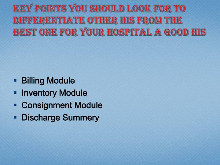 Key Points you should look for to differentiate other HIS from the best one for your Hospital a good HIS