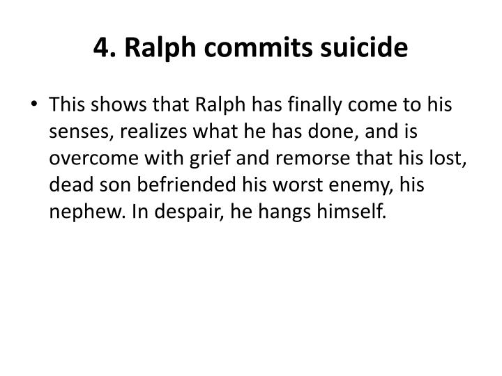 4. Ralph commits suicide