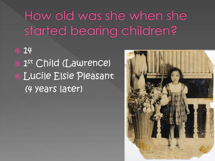 How old was she when she started bearing children?