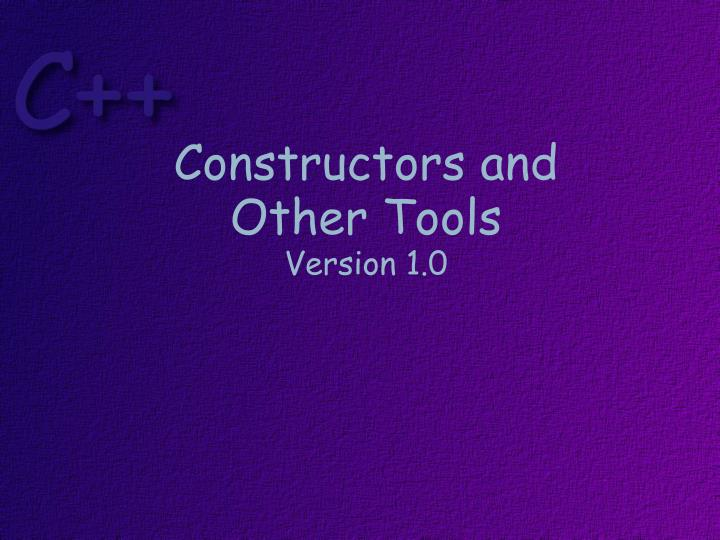 Constructors and other tools version 1 0