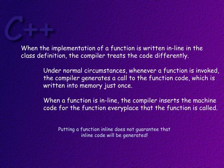 When the implementation of a function is written in-line in the