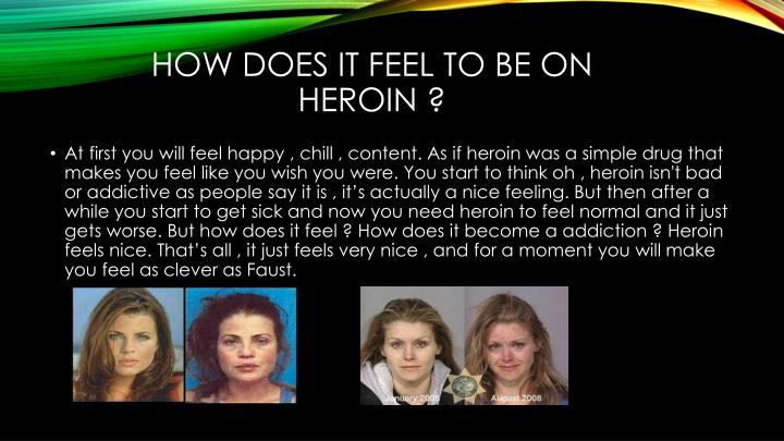 How does it feel to be on heroin ?