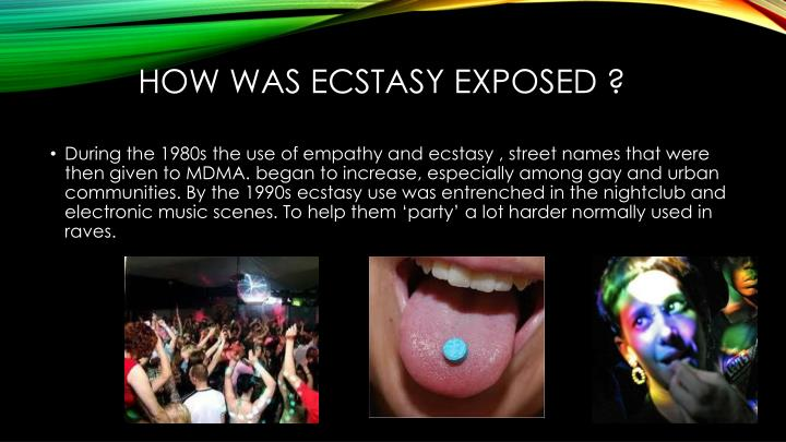 How was ecstasy exposed ?