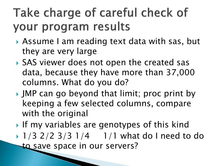 Take charge of careful check of your program results