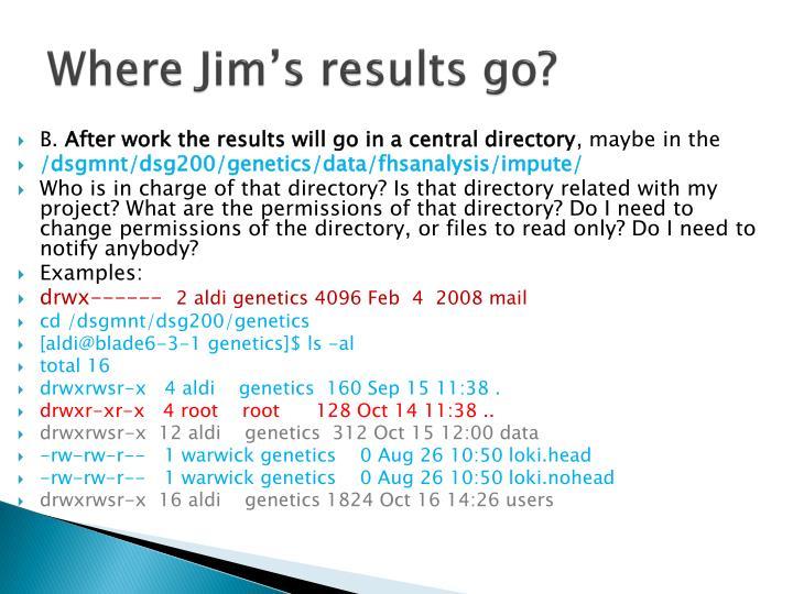 Where Jim's results go?