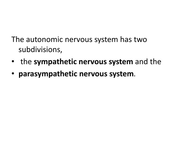 The autonomic nervous system has two subdivisions,