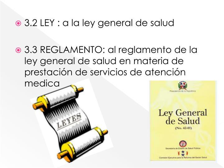 3.2 LEY : a la ley general de salud