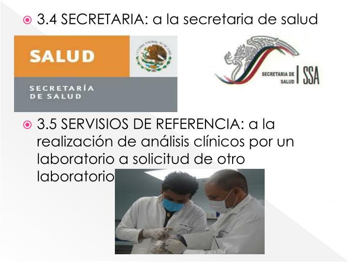 3.4 SECRETARIA: a la secretaria de salud