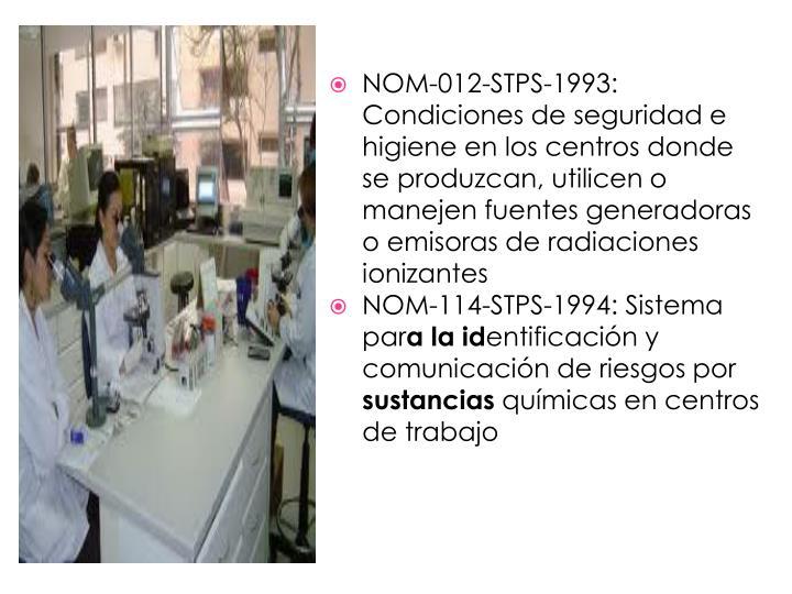 NOM-012-STPS-1993: Condiciones de seguridad e higiene en los centros donde se produzcan, utilicen o manejen fuentes generadoras o emisoras de radiaciones ionizantes