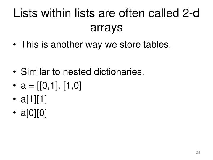 Lists within lists are often called 2-d arrays