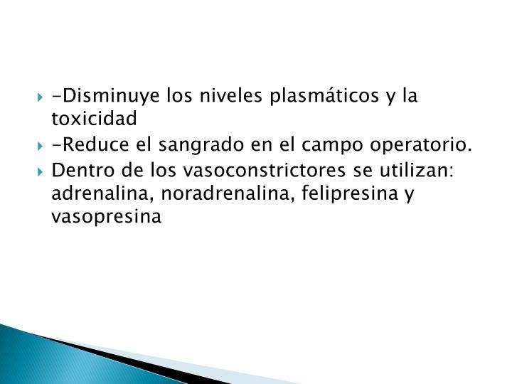 -Disminuye los niveles plasmáticos y la toxicidad