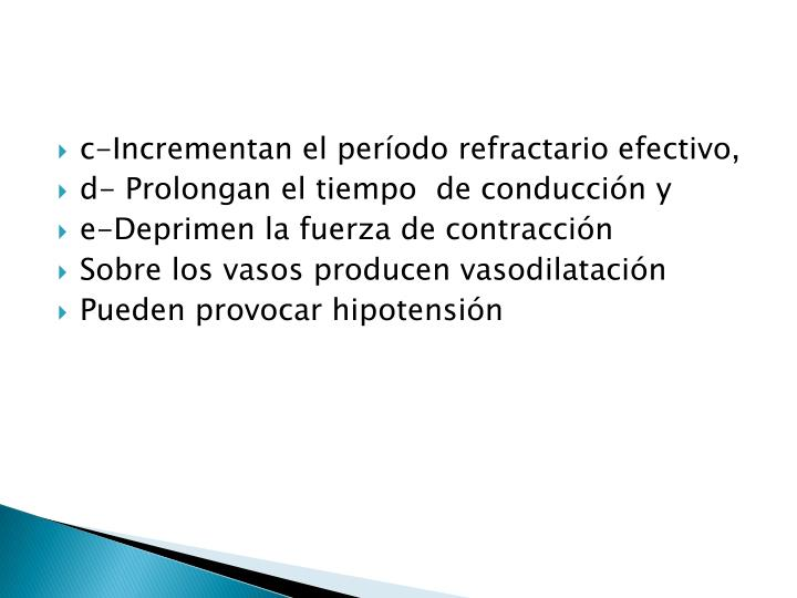 c-Incrementan el período refractario efectivo,