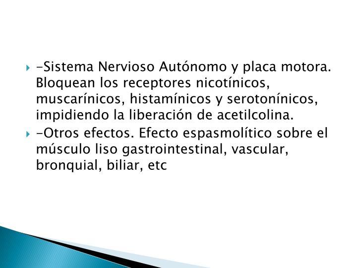 -Sistema Nervioso Autónomo y placa motora. Bloquean los receptores nicotínicos, muscarínicos, histamínicos y