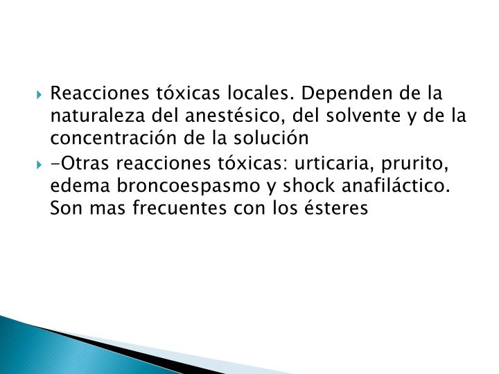 Reacciones tóxicas locales. Dependen de la naturaleza del anestésico, del solvente y de la concentración de la solución