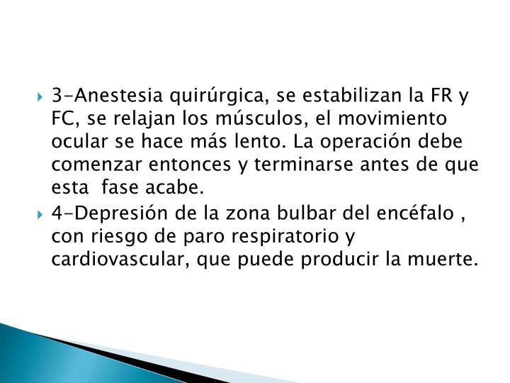 3-Anestesia quirúrgica, se estabilizan la FR y FC, se relajan los músculos, el movimiento ocular se hace más lento. La operación debe comenzar entonces y terminarse antes de que esta  fase acabe.