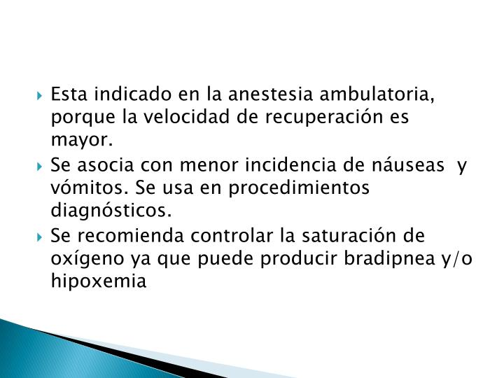Esta indicado en la anestesia ambulatoria, porque la velocidad de recuperación es mayor.