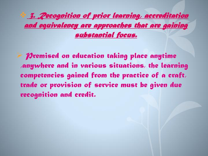 3. Recognition of prior learning, accreditation and equivalency are approaches that are gaining substantial focus.