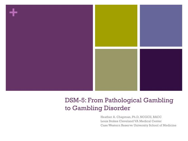 Dsm 5 from pathological gambling to gambling disorder