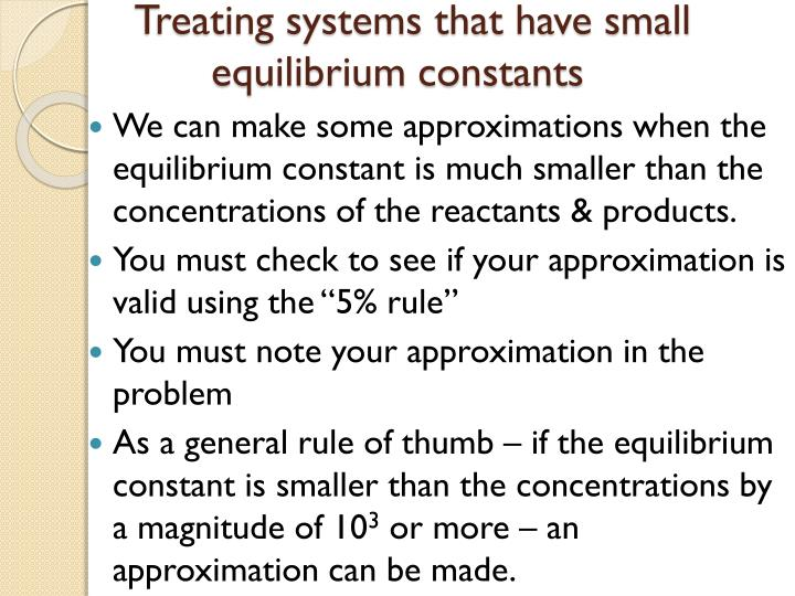 Treating systems that have small equilibrium constants