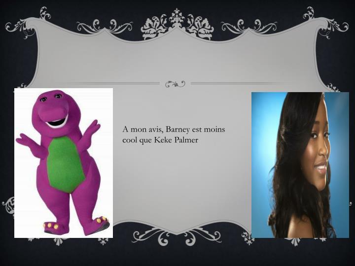 A mon avis, Barney est moins