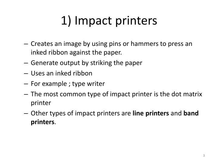 1) Impact printers