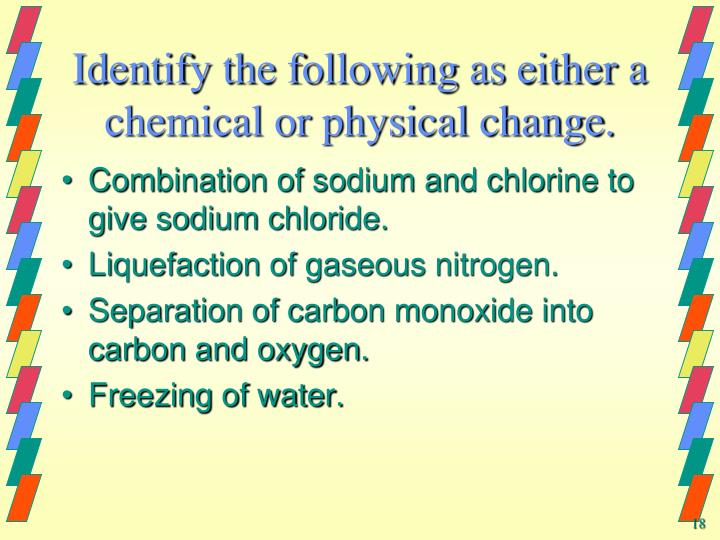 Identify the following as either a chemical or physical change.