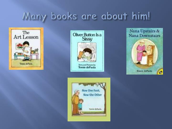 Many books are about him!