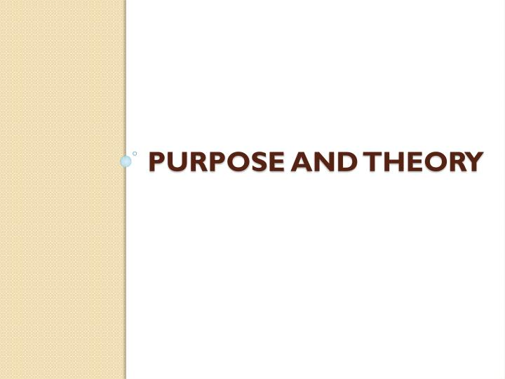 Purpose and theory