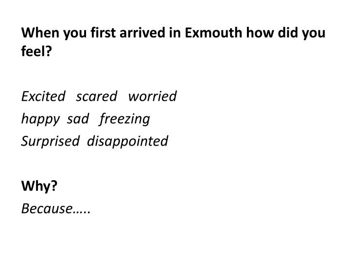 When you first arrived in Exmouth how did you feel?