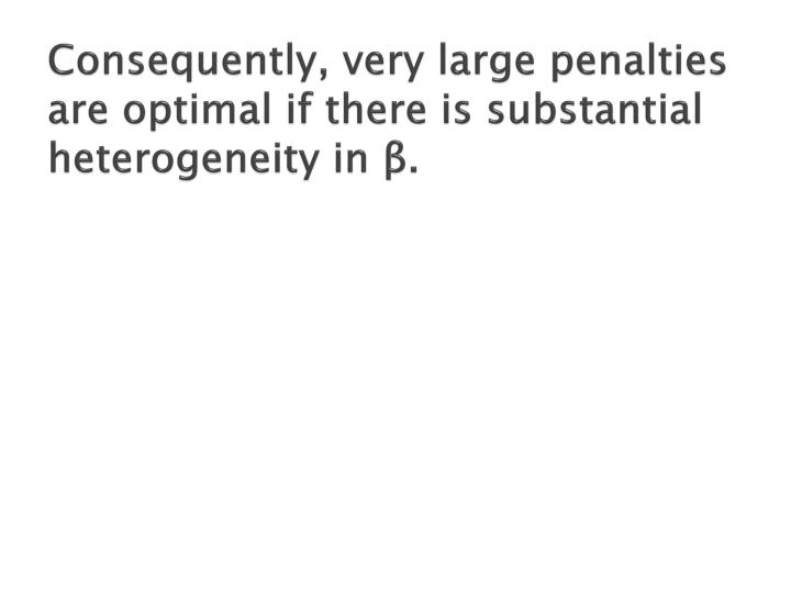 Consequently, very large penalties are optimal if there