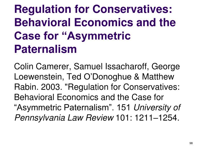 "Regulation for Conservatives: Behavioral Economics and the Case for ""Asymmetric Paternalism"