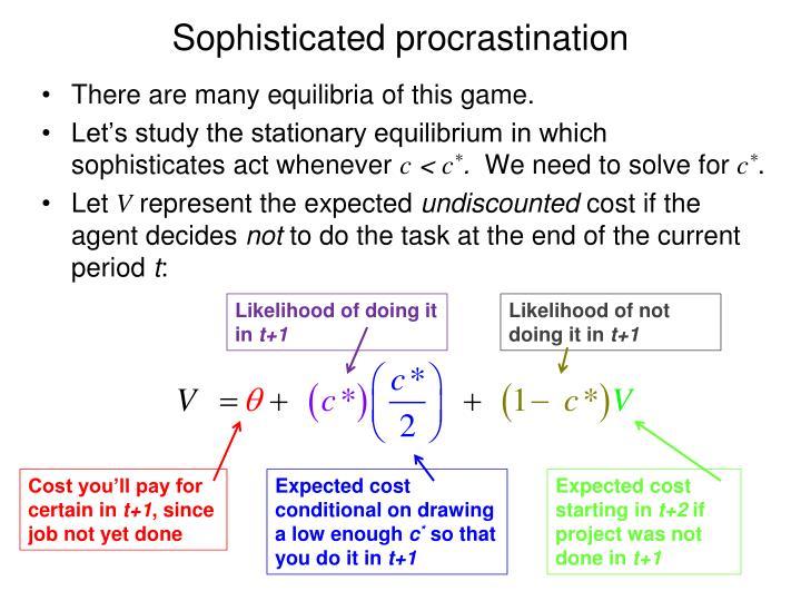 Sophisticated procrastination