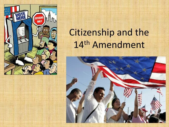 Citizenship and the 14 th amendment