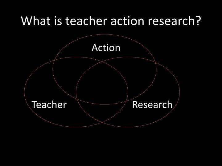 What is teacher action research