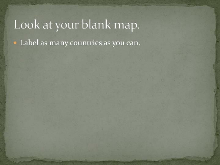 Look at your blank map