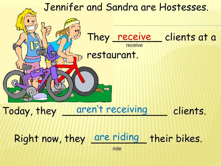 Jennifer and Sandra are Hostesses.