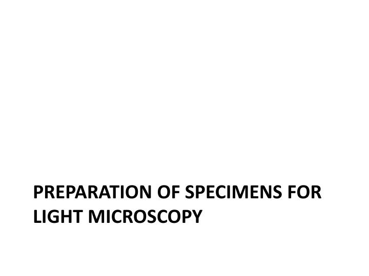 Preparation of specimens for light microscopy