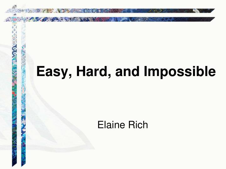 Easy, Hard, and Impossible