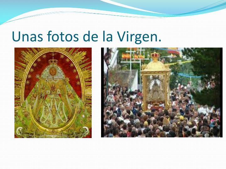 Unas fotos de la Virgen.
